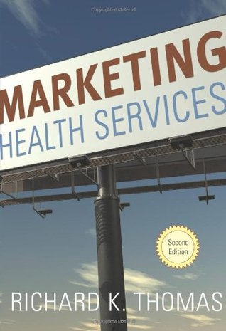 Marketing Health Services, Second Edition Richard K. Thomas