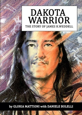 Dakota Warrior-The Story of James R. Weddell Gloria Mattioni