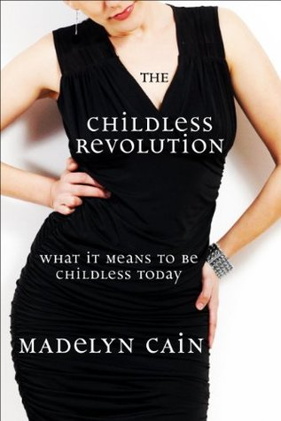 The Childless Revolution: What It Means to Be Childless Today  by  Madelyn Cain