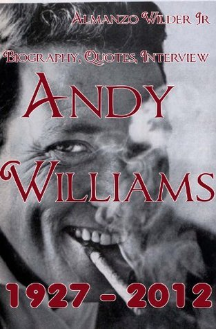 Andy Williams 1927 - 2012: Biography, Quotes, Interview  by  Almanzo Wilder Jr.