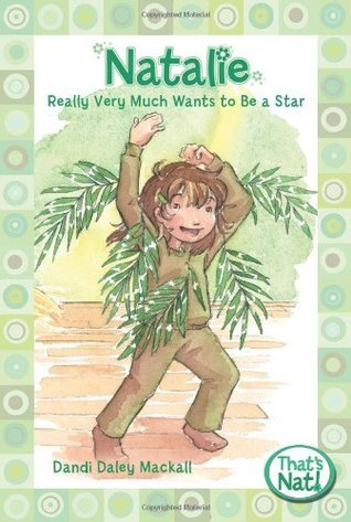 Natalie Really Very Much Wants to Be a Star (Thats Nat! #2)  by  Dandi Daley Mackall