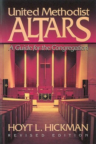 United Methodist Altars: A Guide for the Congregation  by  Hoyt Hickman