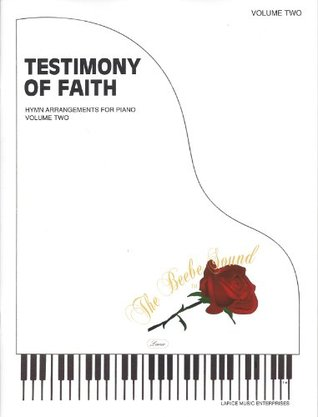 Testimony of Faith, Vol. 2 (LDS Hymn Arrangements for Piano) Larry R Beebe