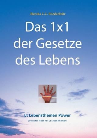 Das 1x1 der Gesetze des Lebens: Bewusster leben mit Lt Lebensthemen!  by  Marsha L.L. Wiederkehr