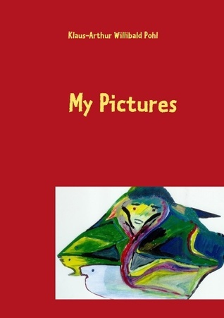 My Pictures: painted between 1993 and 2009  by  Klaus-Arthur Willibald Pohl