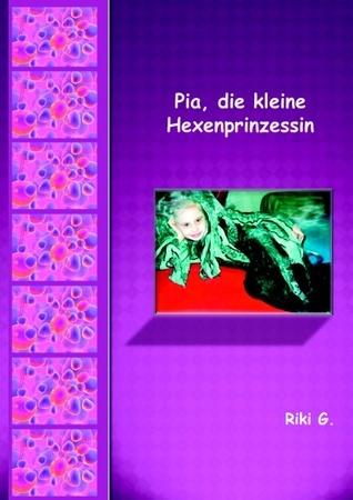 Pia, die kleine Hexenprinzessin  by  Riki G.