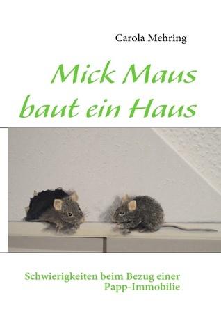 Mick Maus baut ein Haus: Schwierigkeiten beim Bezug einer Papp-Immobilie Carola Mehring