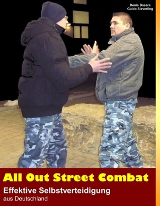 All Out Street Combat: Effektive Selbstverteidigung aus Deutschland  by  Guido Sieverling