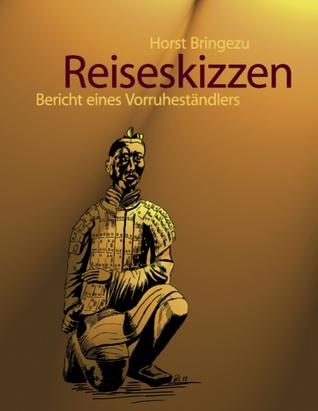 Reiseskizzen: Bericht eines Vorruheständlers  by  Horst Bringezu