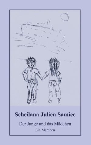 Der Junge und das Mädchen: Ein Märchen Scheilana Julien Samiec