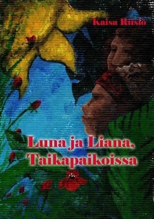 Luna ja Liana: Taikapaikoissa Kaisa Riisiö