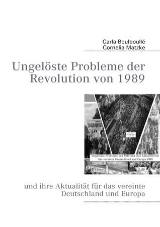 1989-2009: Ungelöste Probleme der Revolution von 1989 Cornelia Matzke
