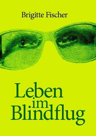 Leben im Blindflug  by  Brigitte Fischer