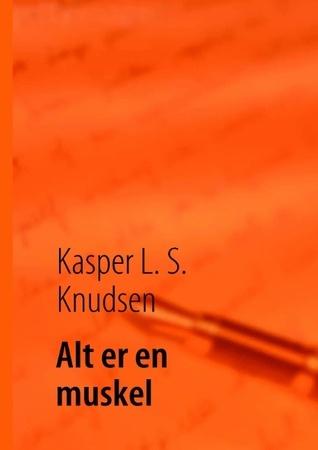 Alt er en muskel Kasper L S Knudsen