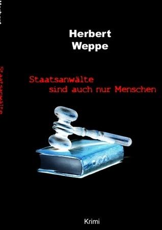 Staatsanwälte sind auch nur Menschen Herbert Weppe