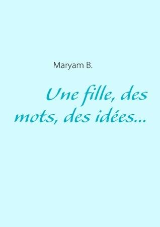 Une fille, des mots, des idées...  by  Maryam B.