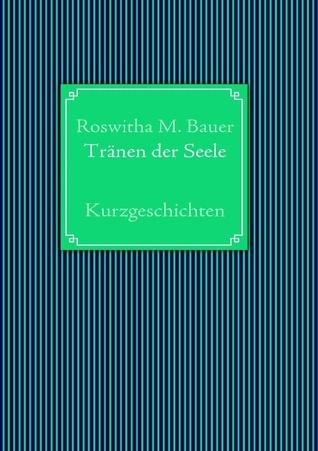 Tränen der Seele: Kurzgeschichten  by  Roswitha M. Bauer