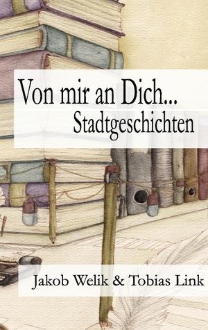Von mir an Dich...: Stadtgeschichten  by  Jakob Welik