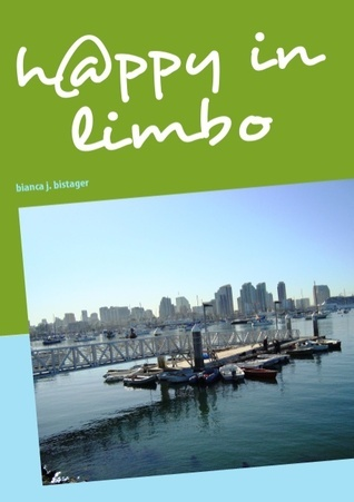 happy in limbo  by  bianca j. bistager