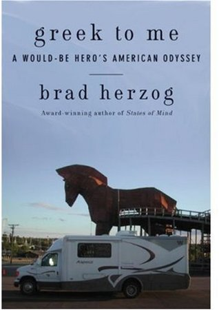 Greek to Me: A Would-Be Heros American Odyssey  by  Brad Herzog