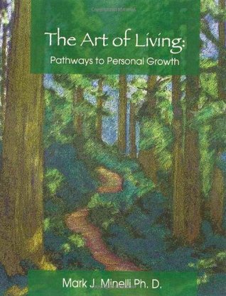 The Art of Living: Pathways to Personal Growth  by  Mark J. Minelli