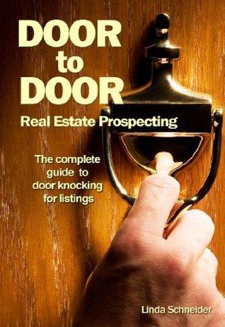 Door-to-Door Real Estate Prospecting: The Complete Guide to Door Knocking for Listings  by  Linda Schneider