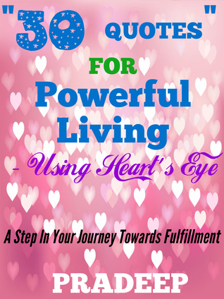 30 Quotes For Powerful Living- Using Hearts eye  by  Pradeep