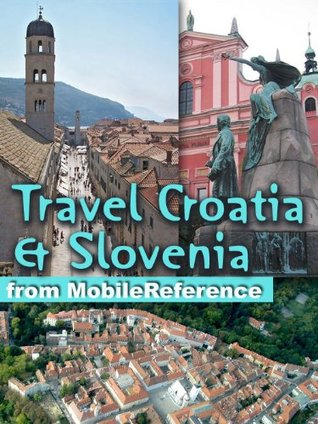 Travel Croatia & Slovenia 2012: Guide, Phrasebooks & Maps. Incl. Zagreb, Split, Dubrovnik, Ljubljana & more.  by  MobileReference