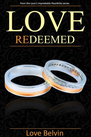 Love Redeemed (Loves Improbable Possibility, #4) Love Belvin