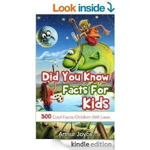 Did You Know Facts For Kids: 300 Cool Facts Children Will Love  by  Arthur Joyce