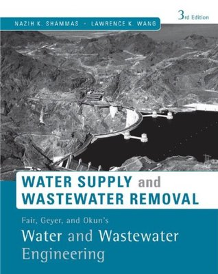 Fair, Geyer, and Okuns, Water and Wastewater Engineering: Water Supply and Wastewater Removal, 3rd Edition Nazih K. Shammas