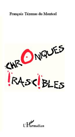 Chroniques Irascibles  by  François Tézenas du Montcel
