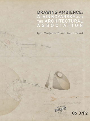 Drawing Ambience: Alvin Boyarsky and the Architectural Association  by  Igor Marjanovic