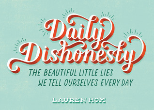 Daily Dishonesty  by  Lauren Hom