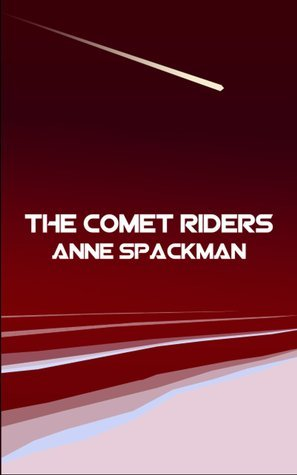 The Comet Riders : Book Five of Seeds of a Fallen Empire  by  Anne Spackman