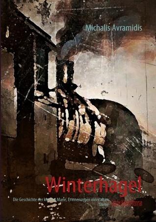 Winterhagel: Die Geschichte der kleinen Marie, Erinnerungen einer alten Dame  by  Michalis Avramidis