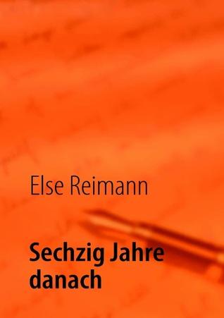 Sechzig Jahre danach  by  Else Reimann