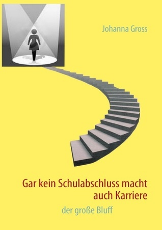 Gar kein Schulabschluss macht auch Karriere: der große Bluff  by  Johanna Gross
