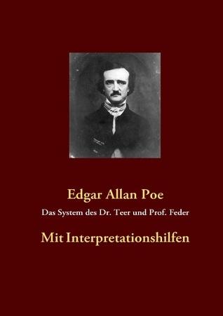Das System des Dr. Teer und Prof. Feder: Mit Interpretationshilfen Edgar Allan Poe