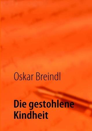 Die gestohlene Kindheit  by  Oskar Breindl