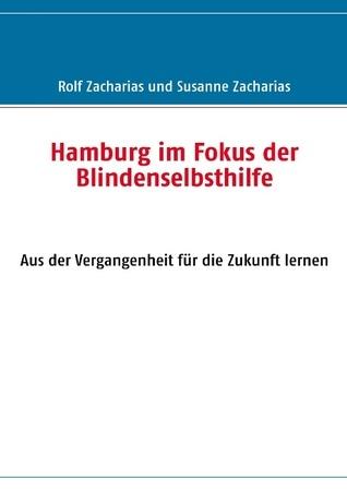 Hamburg im Fokus der Blindenselbsthilfe: Aus der Vergangenheit für die Zukunft lernen Rolf Zacharias