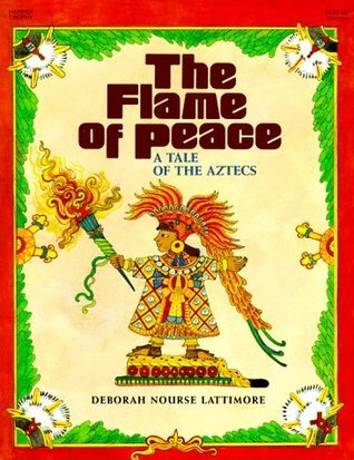 Flame of Peace: A Tale of the Aztecs  by  Deborah Nourse Lattimore