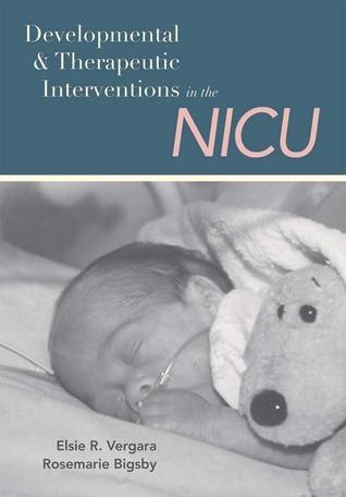 Developmental and Therapeutic Interventions in the NICU Elsie R. Vergara