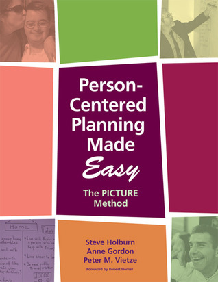 Person-Centered Planning Made Easy: The PICTURE Method Steve Holburn