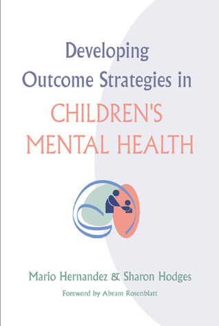 Developing Outcome Strategies in Childrens Mental Health  by  Mario Hernández
