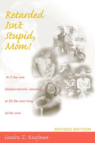 Retarded Isnt Stupid, Mom!  by  Sandra Z. Kaufman