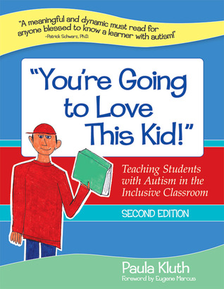 Youre Going to Love This Kid!: Teaching Students with Autism in the Inclusive Classroom, Second Edition Paula Kluth