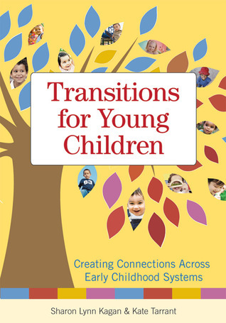Transitions for Young Children: Creating Connections Across Early Childhood Systems  by  Sharon Lynn Kagan