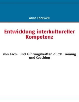 Entwicklung interkultureller Kompetenz: von Fach- und Führungskräften durch Training und Coaching  by  Anne Cockwell