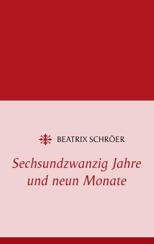 Sechsundzwanzig Jahre und neun Monate  by  Beatrix Schröer